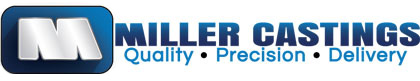 Miller Casting Quality, Precision, Delivery.